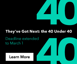 They've Got Next: The 40 over 40 -- Deadline Extended to March 1